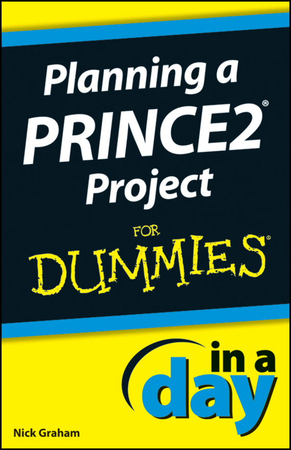 Nick Graham Planning a PRINCE2 Project In A Day For Dummies donaldson negotiating skills in a day for dummies