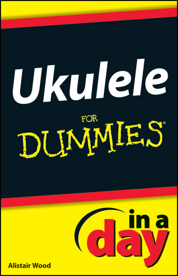 Alistair Wood Ukulele In A Day For Dummies ISBN: 9781118380376 excel 2000 for windows® for dummies® quick reference