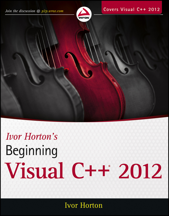 Ivor Horton Ivor Horton's Beginning Visual C++ 2012 c for novice programmers