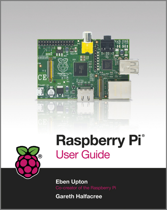 Eben Upton. Raspberry Pi User Guide