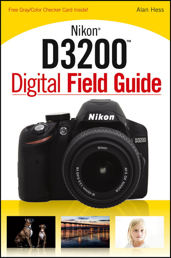 Alan  Hess Nikon D3200 Digital Field Guide профессиональная цифровая slr камера nikon d3200 18 55mmvr