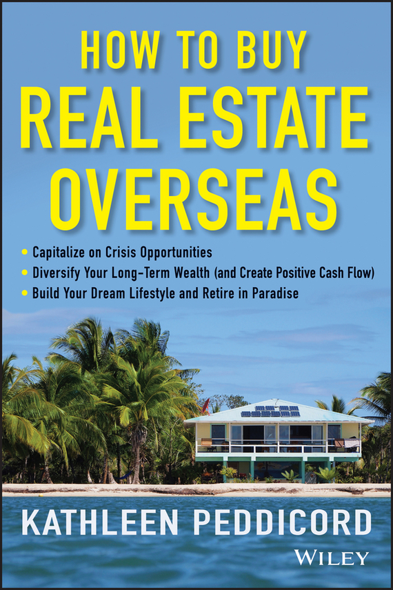 Kathleen Peddicord How to Buy Real Estate Overseas james lumley e a 5 magic paths to making a fortune in real estate