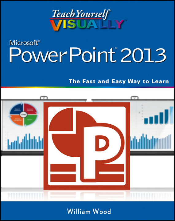 William  Wood Teach Yourself VISUALLY PowerPoint 2013 william wood teach yourself visually powerpoint 2013
