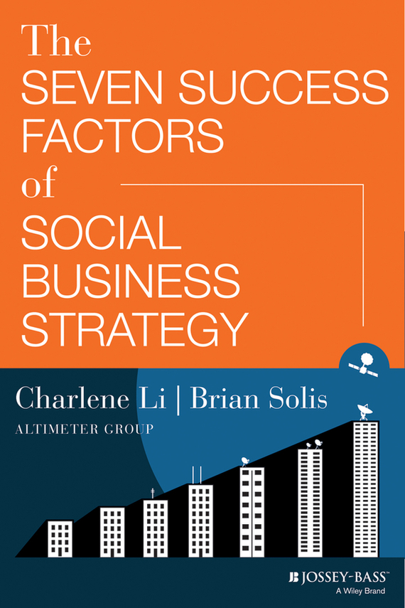 Charlene Li The Seven Success Factors of Social Business Strategy dionne kasian lew the social executive how to master social media and why it s good for business