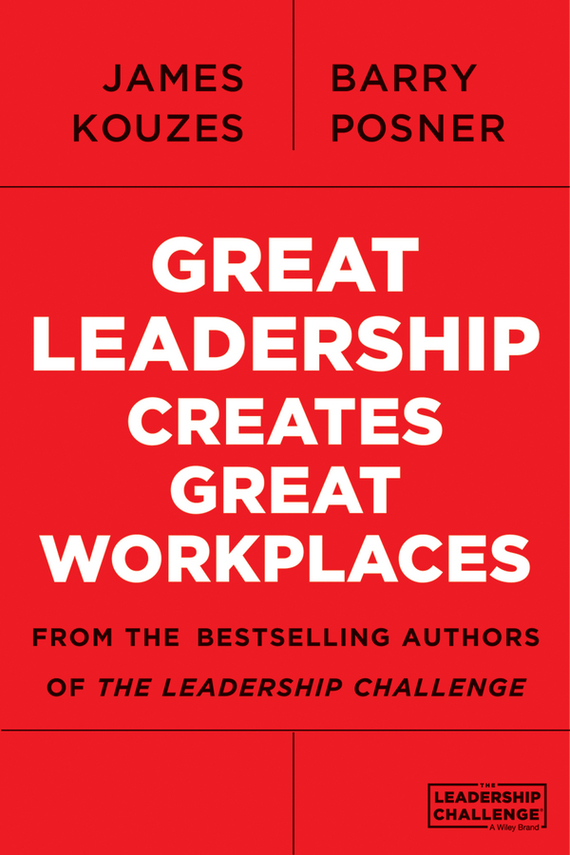 James M. Kouzes Great Leadership Creates Great Workplaces james m kouzes learning leadership the five fundamentals of becoming an exemplary leader
