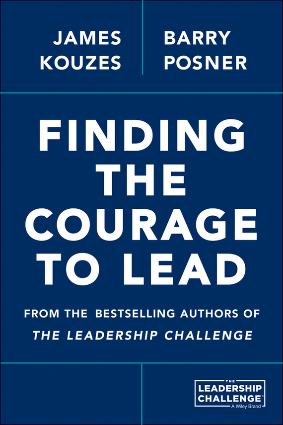 James M. Kouzes Finding the Courage to Lead james m kouzes learning leadership the five fundamentals of becoming an exemplary leader