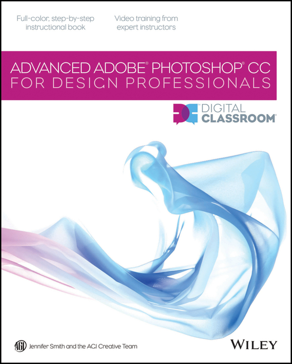 Jennifer Smith Advanced Photoshop CC for Design Professionals Digital Classroom jennifer smith advanced photoshop cc for design professionals digital classroom