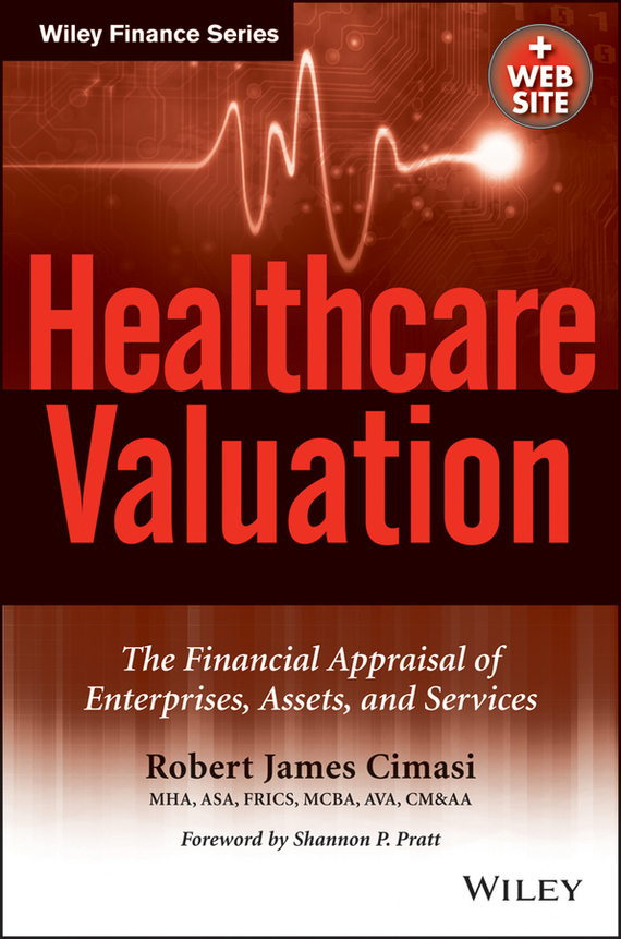 Robert Cimasi James Healthcare Valuation, The Financial Appraisal of Enterprises, Assets, and Services confluence – the nature of technology and the remaking of the rhone