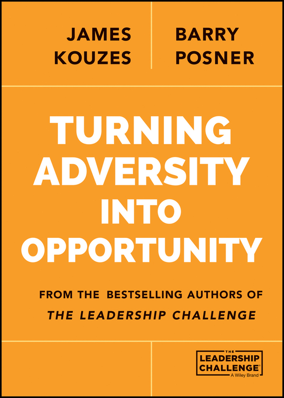 James M. Kouzes Turning Adversity Into Opportunity james m kouzes learning leadership the five fundamentals of becoming an exemplary leader