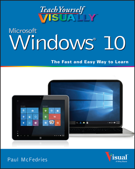 Paul  McFedries Teach Yourself VISUALLY Windows 10 cheryl rickman the digital business start up workbook the ultimate step by step guide to succeeding online from start up to exit