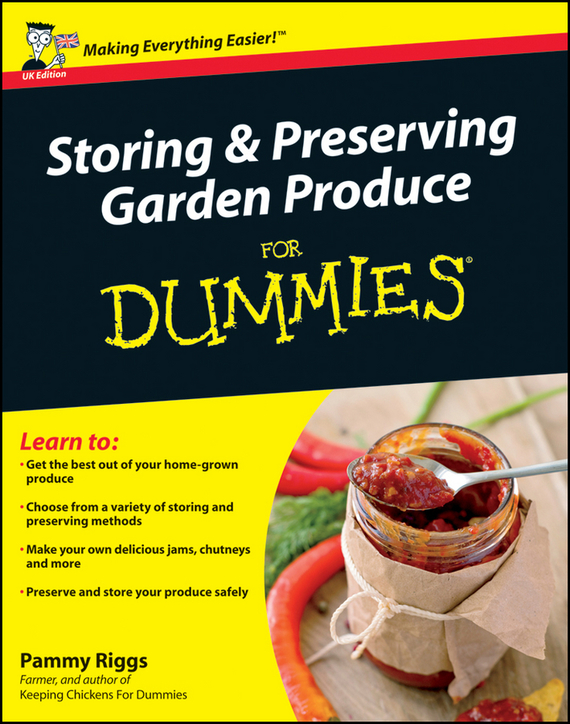 Pammy  Riggs. Storing and Preserving Garden Produce For Dummies