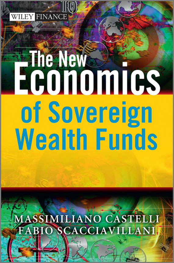 Massimiliano  Castelli The New Economics of Sovereign Wealth Funds adam smith the wealth of nations the economics classic a selected edition for the contemporary reader