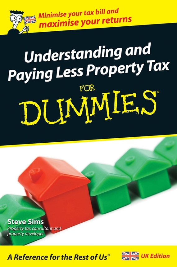 Steve  Sims Understanding and Paying Less Property Tax For Dummies tony levene investing for dummies uk