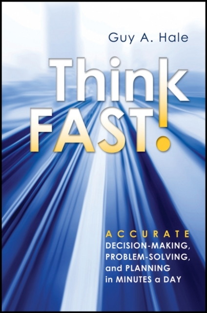 Guy Hale A. Think Fast! Accurate Decision-Making, Problem-Solving, and Planning in Minutes a Day marc lane j the mission driven venture business solutions to the world s most vexing social problems