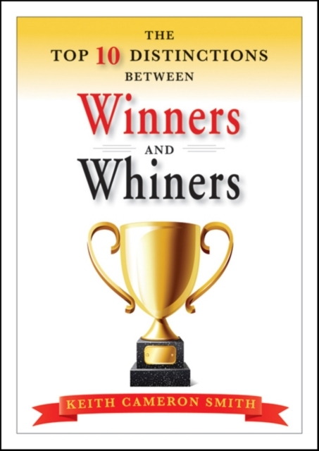 Keith Smith Cameron The Top 10 Distinctions Between Winners and Whiners jd mcpherson jd mcpherson let the good times roll