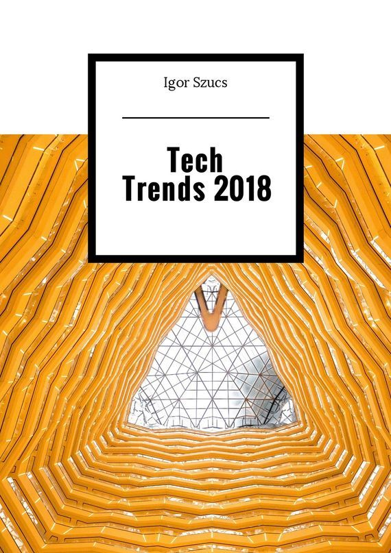 Igor Szucs Tech Trends 2018 azamat abdoullaev science and technology in the 21st century future physics
