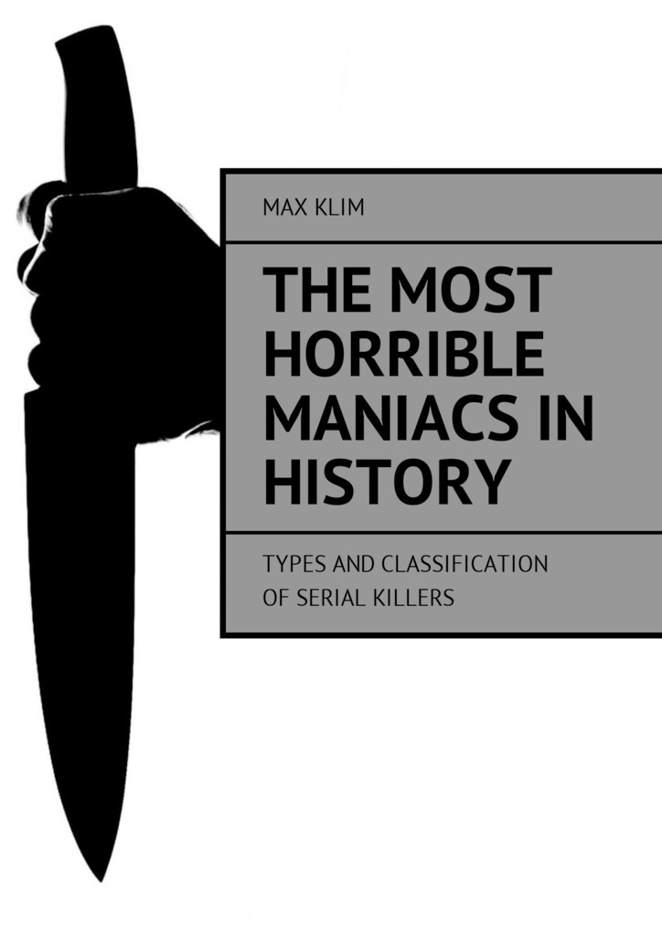 Max Klim The most horrible maniacs in history. Types and classification of serial killers