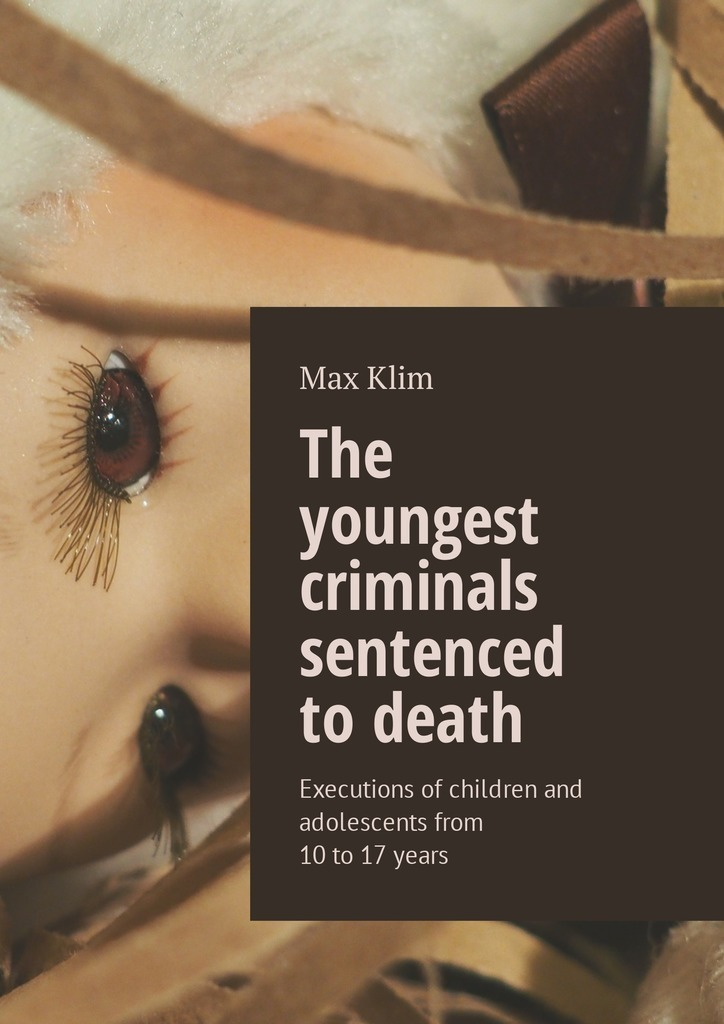 Max Klim The youngest criminals sentenced to death. Executions of children and adolescents from 10 to 17 years sandip chakraborty adolescents and youth health in india