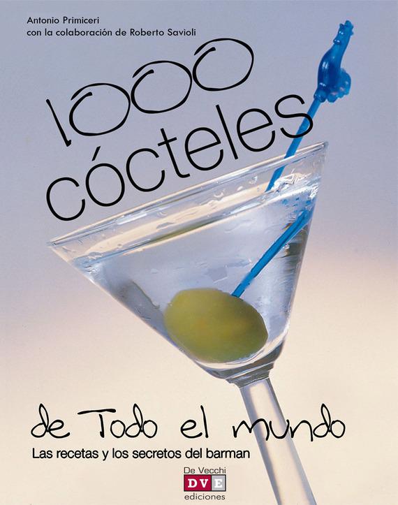 Antonio Primiceri 1000 cócteles de todo el mundo. Las recetas y los secretos del barman el mundo
