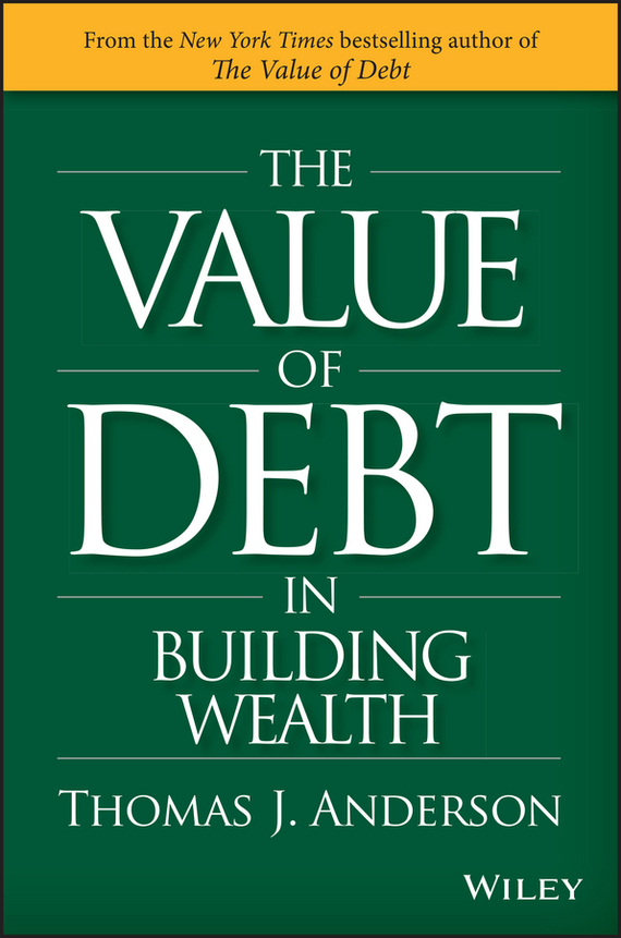 Thomas J. Anderson The Value of Debt in Building Wealth frank fabozzi j investing in mortgage backed and asset backed securities financial modeling with r and open source analytics