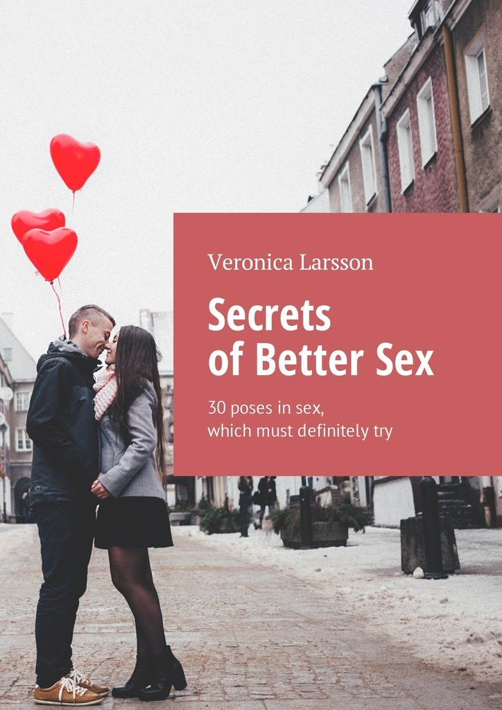Veronica Larsson Secrets of Better Sex. 30 poses in sex, which must definitely try veronica larsson how to bring a woman to