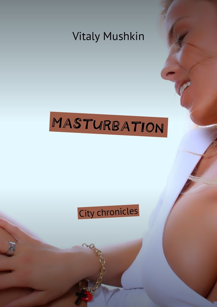 Masturbation. City chronicles