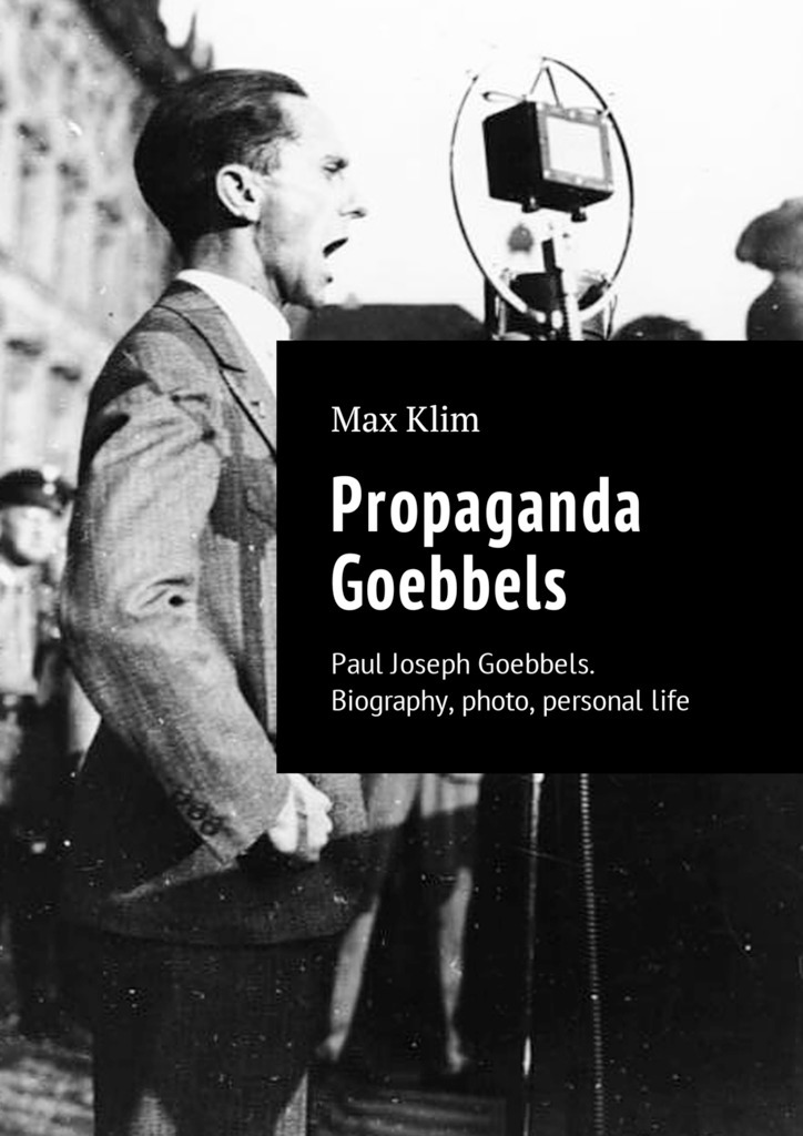 Max Klim Propaganda Goebbels. Paul Joseph Goebbels. Biography, photo, personal life ISBN: 9785449021687 the lie