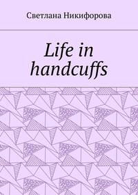 - Life in handcuffs