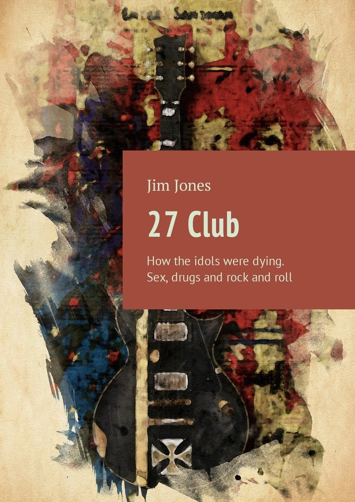 Jim Jones 27 Club. How the idols were dying. Sex, drugs and