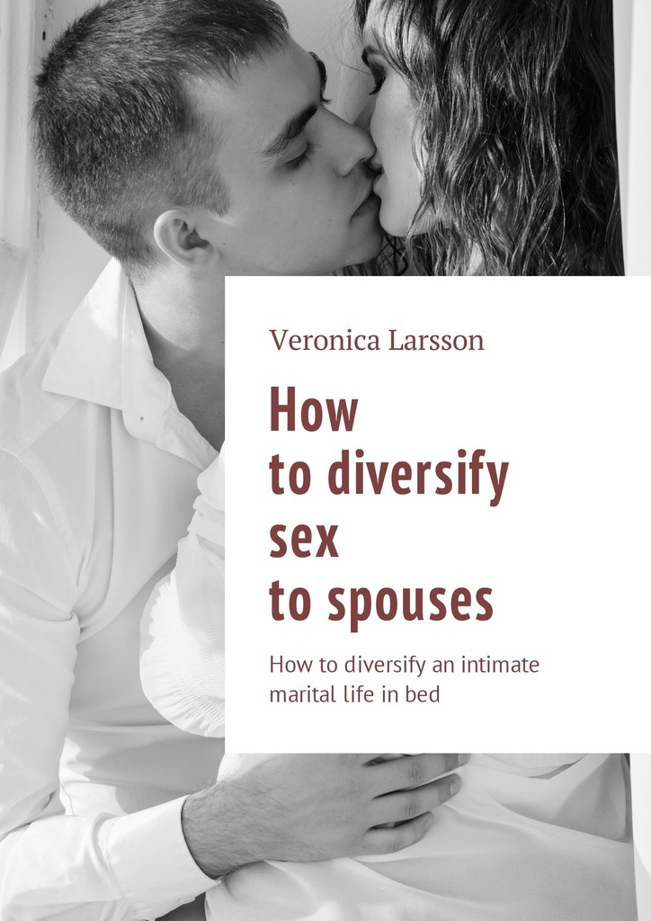 Veronica Larsson How to diversify sex to spouses. How to diversify an intimate marital life in bed veronica larsson how to bring a woman to