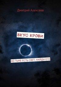 Дмитрий Алексеев - Вкус крови. Вотьме есть свет, найдиего