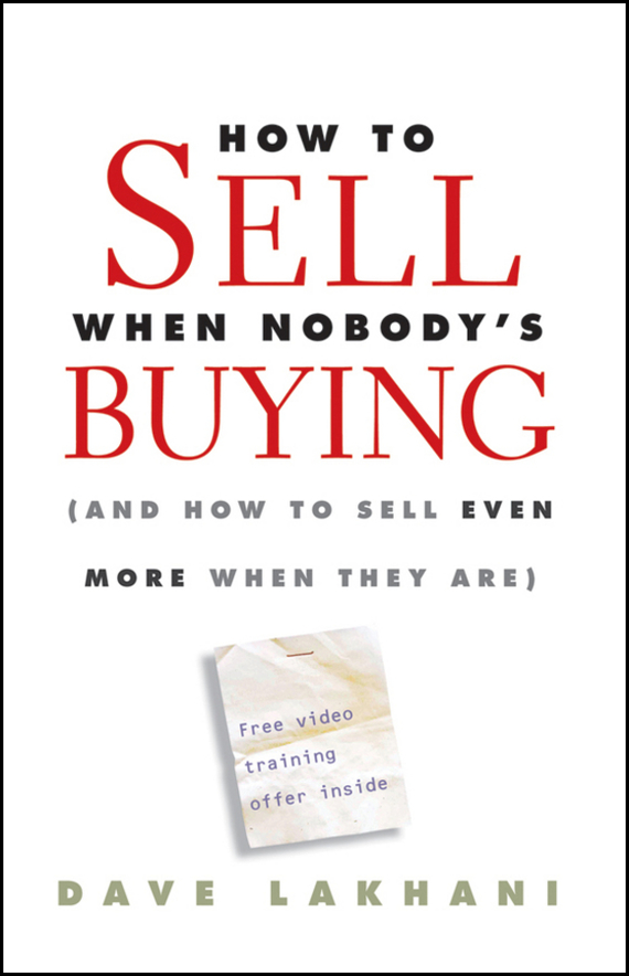 Dave Lakhani How To Sell When Nobody's Buying. (And How to Sell Even More When They Are)