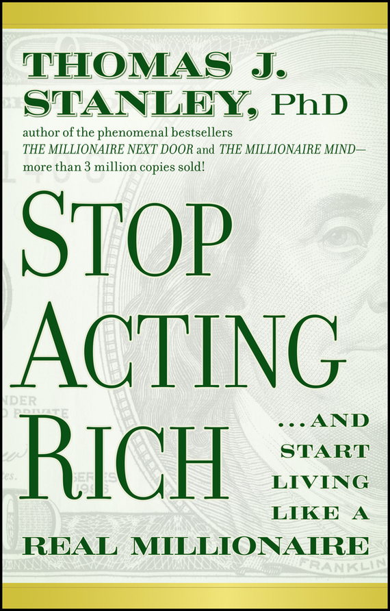 Thomas Stanley J. Stop Acting Rich. ...And Start Living Like A Real Millionaire vic matiē полусапоги и высокие ботинки