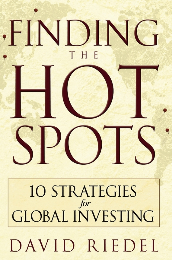 David  Riedel Finding the Hot Spots. 10 Strategies for Global Investing finding one s place in the world
