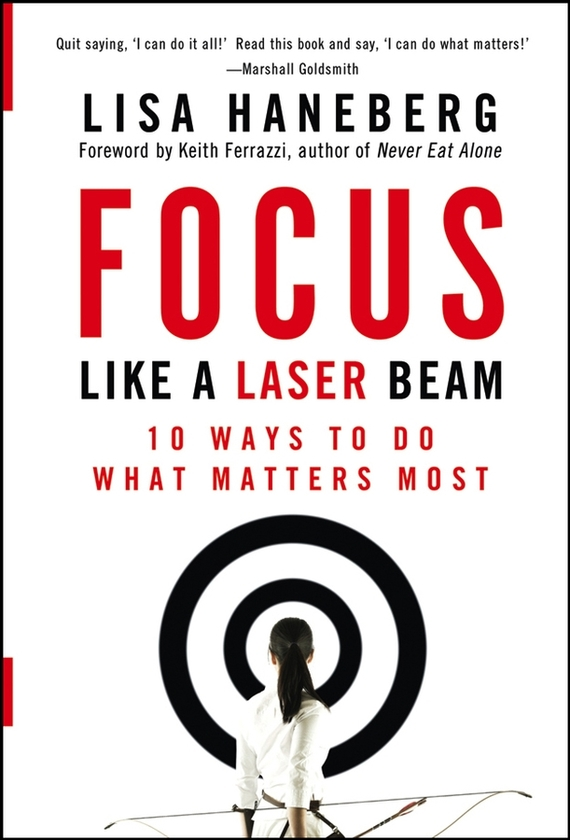 Keith Ferrazzi Focus Like a Laser Beam. 10 Ways to Do What Matters Most usa cvd znse focus lens 25mm dia 50 8mm focal for co2 laser co2 laser engrave machine co2 laser cutting machine