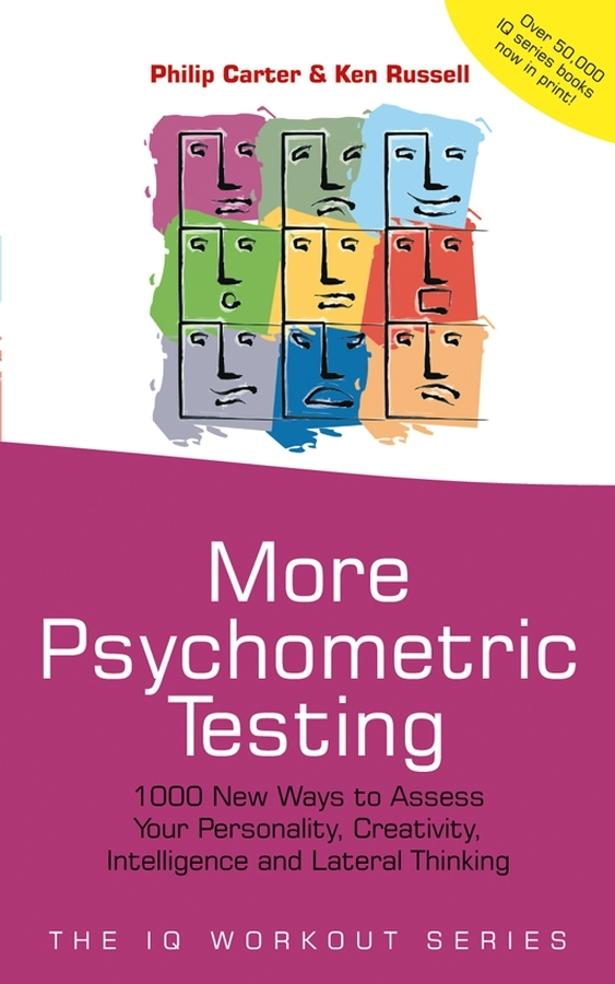 Philip Carter More Psychometric Testing. 1000 New Ways to Assess Your Personality, Creativity, Intelligence and Lateral Thinking louis janda the psychologist s book of personality tests 24 revealing tests to identify and overcome your personal barriers to a better life