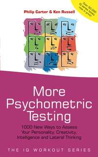 Philip  Carter - More Psychometric Testing. 1000 New Ways to Assess Your Personality, Creativity, Intelligence and Lateral Thinking