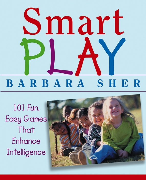 Barbara  Sher. Smart Play. 101 Fun, Easy Games That Enhance Intelligence