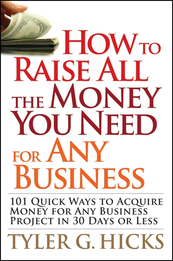 Tyler Hicks G. How to Raise All the Money You Need for Any Business. 101 Quick Ways to Acquire Money for Any Business Project in 30 Days or Less new fashion men leather coin packet wallets business style dollars price wallet short mini money billfold id holder bag