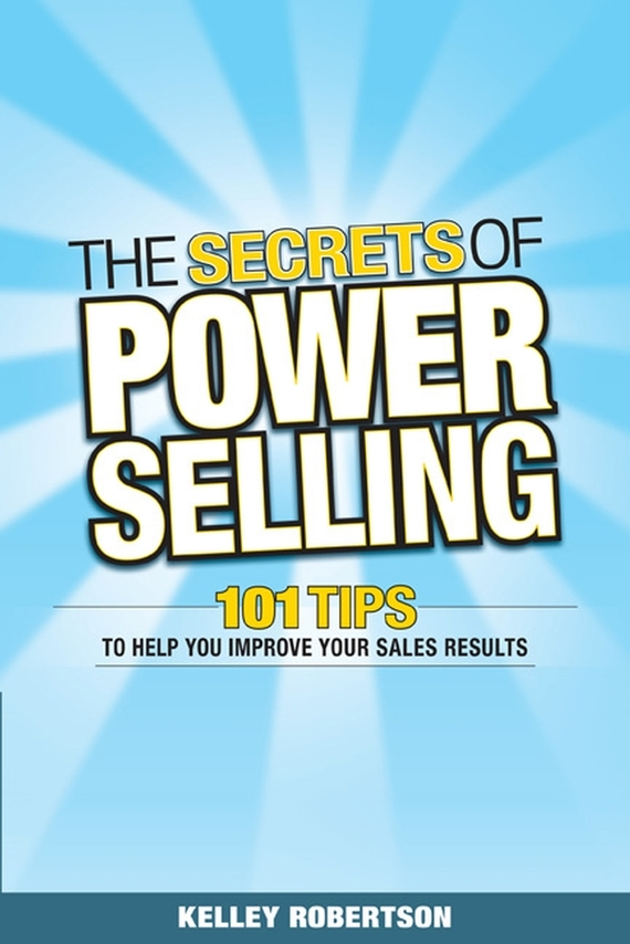 Kelley  Robertson The Secrets of Power Selling. 101 Tips to Help You Improve Your Sales Results 50 ways to improve your business english without too much effort