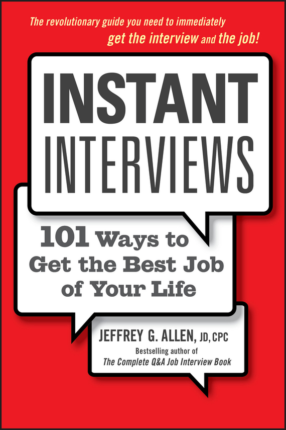 Jeffrey Allen G. Instant Interviews. 101 Ways to Get the Best Job of Your Life are you smart enough to work at google trick questions zen like riddles insanely difficult puzzles and other devious interviewing techniques you need to know to get a job anywhere in the new economy