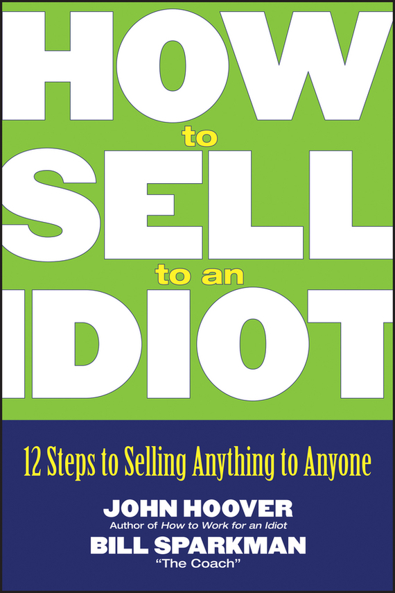 John Hoover How to Sell to an Idiot. 12 Steps to Selling Anything to Anyone anyone can be an expert skier 2 – powder bumps and carving rev