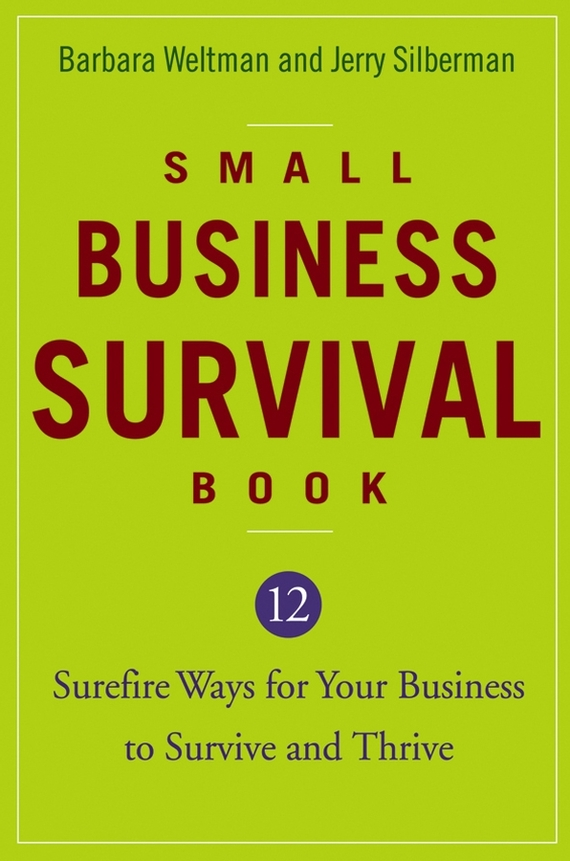 Barbara  Weltman Small Business Survival Book. 12 Surefire Ways for Your Business to Survive and Thrive 50 ways to improve your business english without too much effort