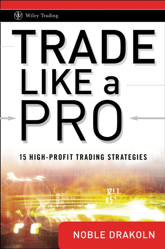 Noble  DraKoln Trade Like a Pro. 15 High-Profit Trading Strategies kranish m trump revealed the definitive biography of the 45th president