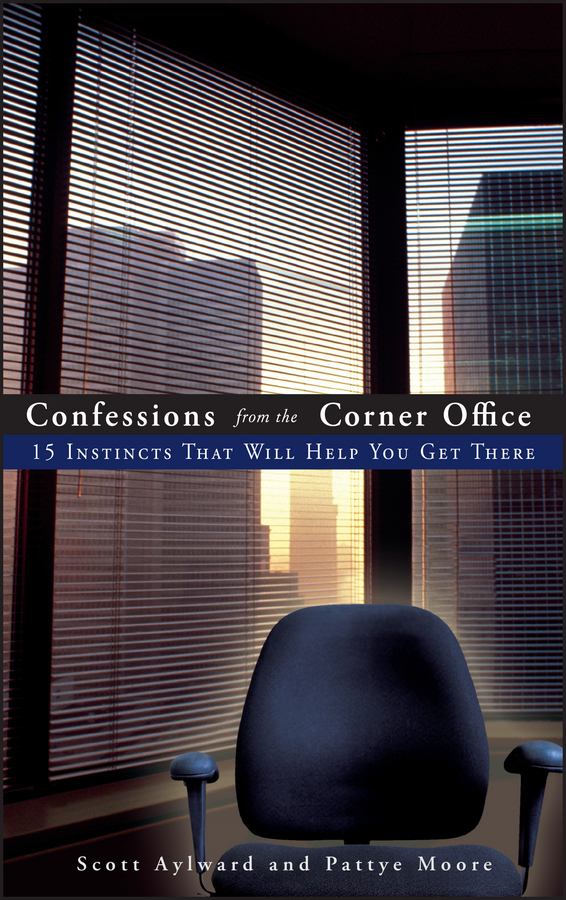 Scott  Aylward Confessions from the Corner Office. 15 Instincts That Will Help You Get There happy talk – confessions of a tv journalist