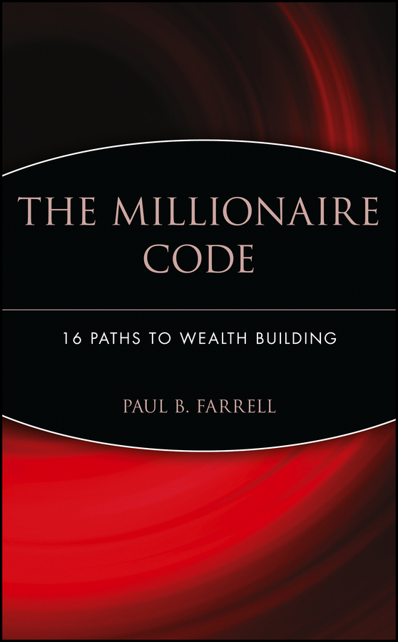 Paul Farrell B. The Millionaire Code. 16 Paths to Wealth Building richard ferri a the power of passive investing more wealth with less work