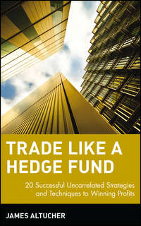 James  Altucher - Trade Like a Hedge Fund. 20 Successful Uncorrelated Strategies and Techniques to Winning Profits