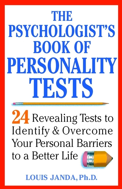 Louis Janda The Psychologist's Book of Personality Tests. 24 Revealing Tests to Identify and Overcome Your Personal Barriers to a Better Life