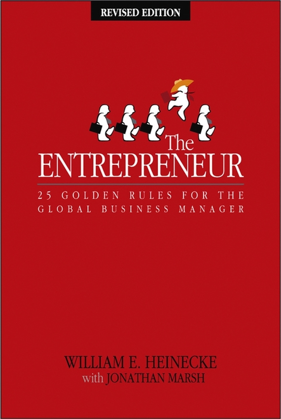 William Heinecke The Entrepreneur. 25 Golden Rules for the Global Business Manager