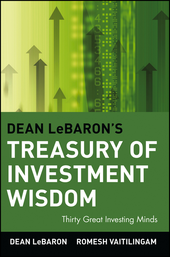 Dean  LeBaron Dean LeBaron's Treasury of Investment Wisdom. 30 Great Investing Minds wesley whittaker a the little book of venture capital investing empowering economic growth and investment portfolios